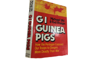 GI Guinea Pigs: How the Pentagon Exposed Our Troops to Dangers Deadlier than War